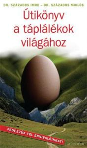 dr. Százados Imre - dr. Százados Miklós - Útikönyv a táplálékok világához