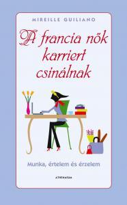 Mireille Guiliano - A francia nők karriert csinálnak