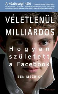 Mezrich, Ben - Véletlenül milliárdos - Hogyan született a Facebook