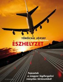 Törőcsik József - Észhelyzet - Fejezetek a magyar légiforgalmi irányítás történetéből