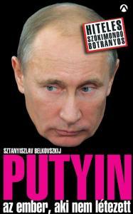 Sztaniszlav Belkovszkij - Putyin - az ember, aki nem létezett