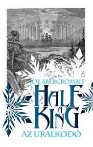 Abercrombie, Joe - Half a King - Az uralkodó