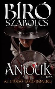 Bíró Szabolcs - Anjouk III. - Az utolsó tartományúrig - ÜKH 2016
