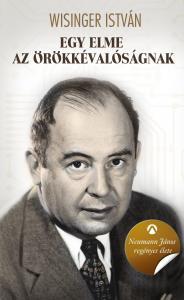 Wisinger István - Egy elme az örökkévalóságnak Neumann János regényes élete