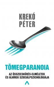 Krekó Péter - Tömegparanoia - Az összeesküvés-elméletek és álhírek szociálpszichológiája