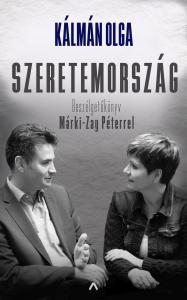Kálmán Olga - Szeretemország - Beszélgetőkönyv Márki-Zay Péterrel