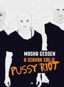 Masha Gessen - A szavak ereje - A Pussy Riot története