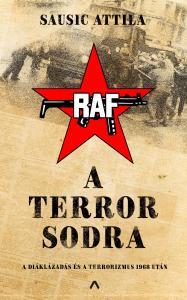 Sausic Attila - A terror sodra - A diáklázadás és a terrorizmus 1968 után