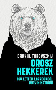 Danyiil Turovszkij - Orosz hekkerek - Így lettek lázadókból Putyin katonái
