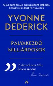 Yvonne Dederick - PÁLYAKEZDŐ MILLIÁRDOSOK - Útikalauz a valódi sikerhez