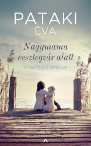 Pataki Éva - Nagymama vesztegzár alatt - A változás regénye