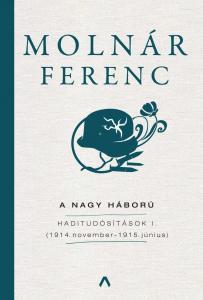 Molnár Ferenc - A Nagy Háború - Haditudósítások I. (1914. november - 1915. június)