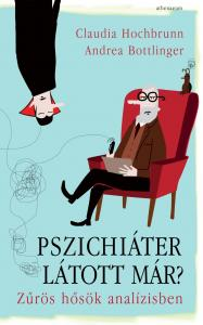 Claudia Hochbrunn - Andrea Bottlinger - Pszichiáter látott már? - Zűrös hősök analízisben