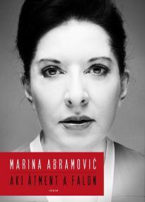 Marina Abramović - Aki átment a falon